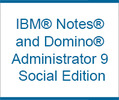 IBM Notes and Domino Administrator 9 Social Edition