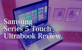 Samsung Series 5 Touch Ultrabook - Video Review